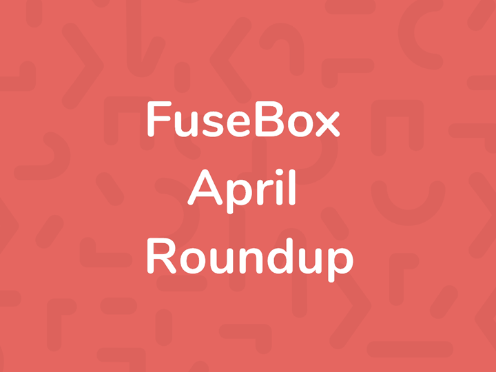 FuseBox April Roundup