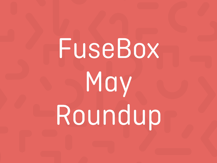 FuseBox May Roundup