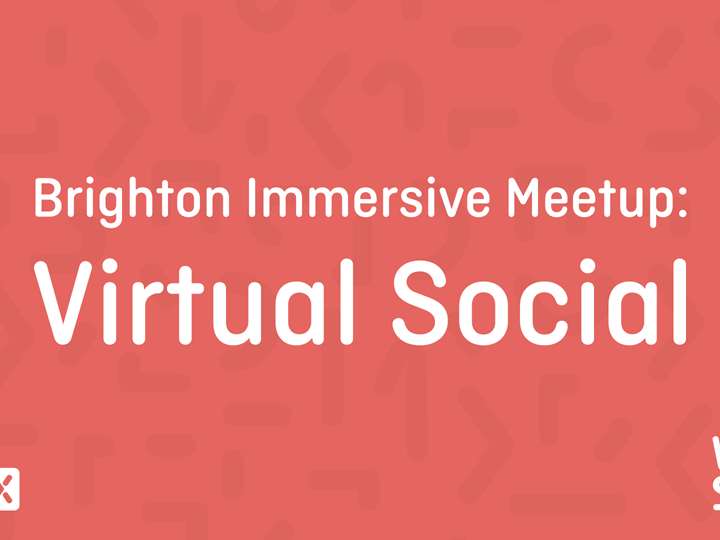 Brighton Immersive Meetup: Virtual Social